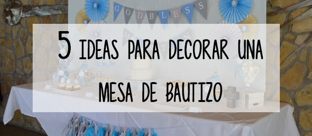 5 ideas para decorar una mesa de bautizo for Mesas decoradas para bautizo