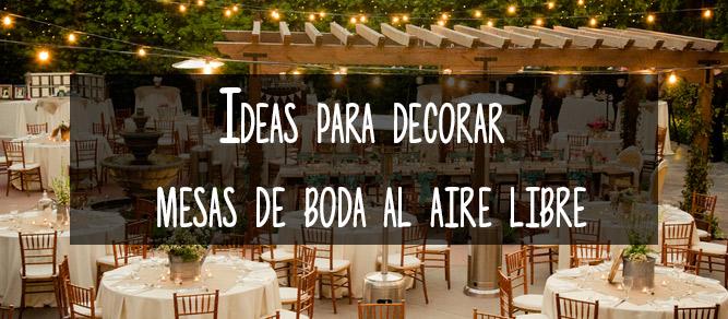 Ideas para decorar mesas de boda al aire libre - Decoracion para bodas al aire libre ...